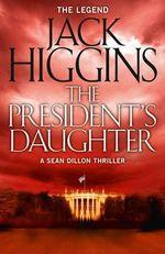 The President's Daughter : Sean Dillon Series - Jack Higgins