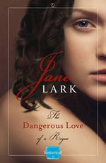 The Dangerous Love of a Rogue : Harperimpulse Historical Romance - Jane Lark