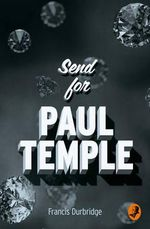 Send for Paul Temple : A Paul Temple Mystery - Francis Durbridge