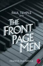 Paul Temple and the Front Page Men : A Paul Temple Mystery - Francis Durbridge