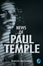 News of Paul Temple : A Paul Temple Mystery - Francis Durbridge