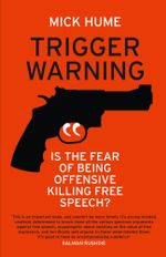Trigger Warning : Is the Fear of Being Offensive Killing Free Speech? - Mick Hume