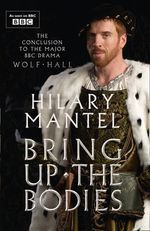 Bring Up the Bodies : TV Tie-in Edition - Hilary Mantel