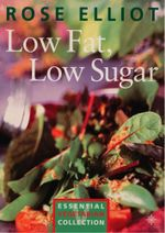 Low Fat, Low Sugar : Essential vegetarian collection - Rose Elliot
