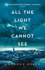 All the Light We Cannot See : Winner of the 2015 Pulitzer Prize - Anthony Doerr