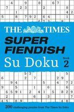 The Times Super Fiendish Su Doku Book 2 - The Times Mind Games