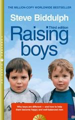 Raising Boys : Why Boys are Different - and How to Help Them Become Happy and Well-Balanced Men - Steve Biddulph