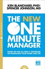 The New One Minute Manager : BAsed on the All-Time #1 Bestseller on Managing Your Work and Life - Kenneth H. Blanchard