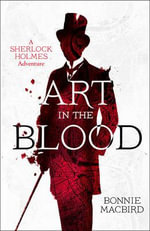 Art in the Blood : A Sherlock Holmes Adventure - Bonnie MacBird