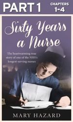 Sixty Years a Nurse : Part 1 of 3 - Mary Hazard