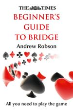 The Times Beginner's Guide to Bridge - Andrew Robson
