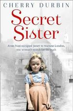 Secret Sister : From Nazi-Occupied Jersey to Wartime London, One Woman's Search for the Truth - Cherry Durbin