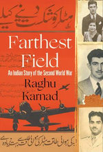 Farthest Field : An Indian Story of the Second World War - Raghu Karnad