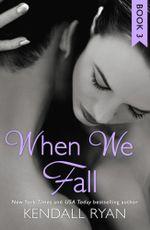When We Fall (When I Break series, Book 3) : When I Break series - Kendall Ryan