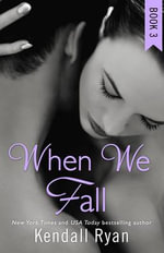 When We Fall : When I Break - Kendall Ryan