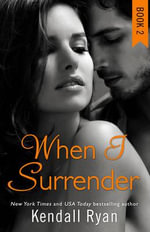 When I Surrender : When I Break Series - Kendall Ryan