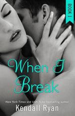 When I Break : When I Break - Kendall Ryan