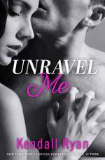 Unravel Me (Unravel Me Series, Book 1) : Unravel Me Series - Kendall Ryan