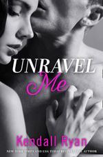 Unravel Me : Unravel Me Series - Kendall Ryan