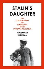Stalin's Daughter : The Extraordinary and Tumultuous Life of Svetlana Alliluyeva - Rosemary Sullivan