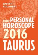 Taurus 2016 : Your Personal Horoscope - Joseph Polansky