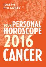 Cancer 2016 : Your Personal Horoscope - Joseph Polansky
