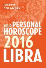 Libra 2016 : Your Personal Horoscope - Joseph Polansky