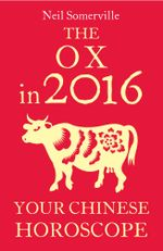 The Ox in 2016 : Your Chinese Horoscope - Neil Somerville