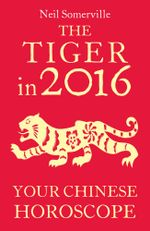 The Tiger in 2016 : Your Chinese Horoscope - Neil Somerville