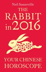 The Rabbit in 2016 : Your Chinese Horoscope - Neil Somerville