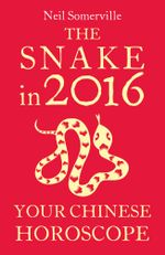 The Snake in 2016 : Your Chinese Horoscope - Neil Somerville
