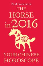 The Horse in 2016 : Your Chinese Horoscope - Neil Somerville