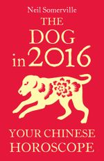 The Dog in 2016 : Your Chinese Horoscope - Neil Somerville