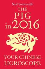 The Pig in 2016 : Your Chinese Horoscope - Neil Somerville
