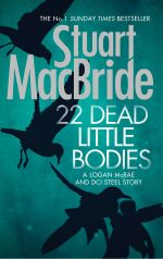22 Dead Little Bodies (A Logan and Steel Short Novel) - Stuart MacBride