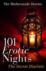 101 Erotic Nights : The Sheherazade Diaries - The Secret Diarists