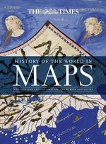 The History of the World in Maps : The Rise and Fall of Empires, Countries and Cities - Times Atlases
