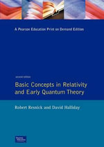 Basic Concepts in Relativity and Early Quantum Theory : Of Atoms, Molecules, Solids, Nuclei, and Particles - Robert Resnick