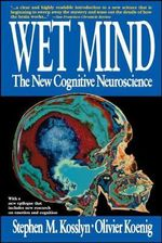 Wet Mind : The New Cognitive Neuroscience - Stephen Michael Kosslyn