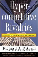 Hypercompetitive Rivalries : Competing in Highly Dynamic Environments - Richard D. D'Aveni