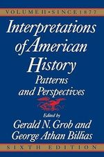 Interpretations of American History: Since 1877 Vol 2 : Patterns and Perspectives