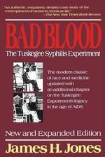 Bad Blood : The Tuskagee Syphilis Experiment - James H. Jones