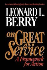 On Great Service : A Framework for Action - Leonard L. Berry