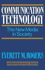 Communication Technology : The New Media in Society - Everett M. Rogers