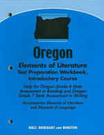 Oregon Elements of Literature Test Preparation Workbook, Introductory Course : Help for Oregon Grade 6 State Assessment in Reading and Oregon Grade 7 State Assessment in Writing - Holt Rinehart & Winston