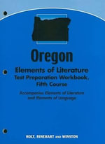Oregon Elements of Literature Test Preparation Workbook, Fifth Course : Accompanies Elements of Literature and Elements of Language - Holt Rinehart & Winston