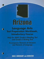 Arizona Language Arts Test Preparation Workbook, Introductory Course : Help for AIMS Grade 6 Reading Test and Grade 6 Writing Test - Holt Rinehart & Winston