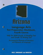 Arizona Language Arts Test Preparation Workbook, Fourth Course : Help for AIMS Grade 10 Reading Test and Grade 10 Writing Test - Holt Rinehart & Winston