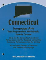 Connecticut Language Arts Test Preparation Workbook, Fourth Course : Help for the Connecticut Academic Performance Test for Reading Connecticut Academic Performance Test for Writing - Holt Rinehart & Winston