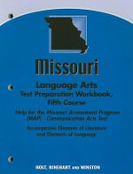 Missouri Language Arts Test Preparation Workbook, Fifth Course : Help for the Missouri Assessment Program (MAP) Communication Arts Test - Holt Rinehart & Winston